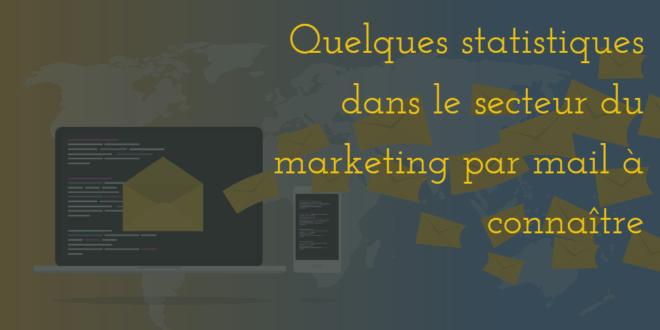 Quelques statistiques dans le secteur du marketing par mail à connaître