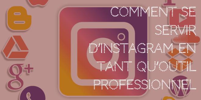 Comment se servir d'Instagram en tant qu'outil professionnel
